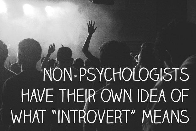 "Non-psychologists may have their own definitions of ""introvert"", too."