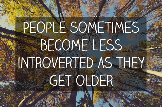 People can become less introverted as they get older.